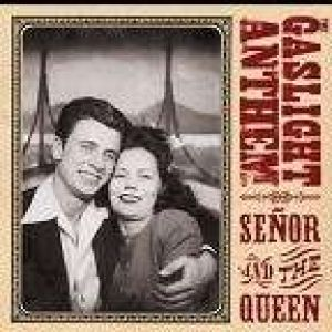 Gaslight Anthem - Senor And The Queen