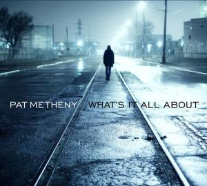 Pat Metheny - What It's All About